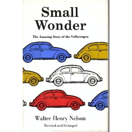 Small Wonder: The Amazing Story of the Volkswagen (Revised and Enlarged With Photographs) Walter Henry Nelson