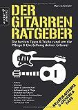 Der Gitarren-Ratgeber: Die besten Tipps & Tricks rund um die Pflege & Einstellung deiner Gitarre!