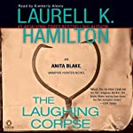 The Laughing Corpse: Anita Blake, Vampire Hunter, Book 2 (       UNABRIDGED) by Laurell K. Hamilton Narrated by Kimberly Alexis