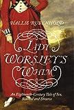 Lady Worsley's Whim: The divorce that Scandalised Georgian England