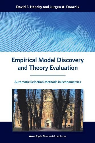 Empirical Model Discovery and Theory Evaluation: Automatic Selection Methods in Econometrics (Arne Ryde Memorial Lectures)