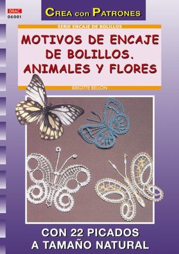 Serie Encaje de Bolillos nº 1. MOTIVOS DE ENCAJE DE BOLILLOS. ANIMALES Y FLORES (Crea Con Patrones)