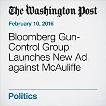 Bloomberg Gun-Control Group Launches New Ad against McAuliffe Other by Laura Vozzella Narrated by Sam Scholl