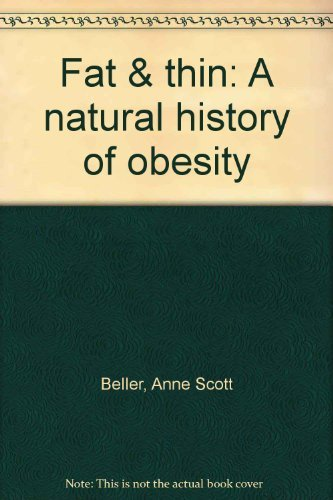 Fat & thin: A natural history of obesity [Paperback] by Beller, Anne Scott