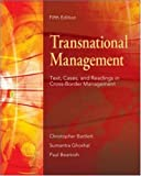 Transnational Management: Text, Cases & Readings in Cross-Border Management: Text, Cases and Readings in Cross-border Management Christopher A. Bartlett
