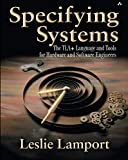Specifying Systems: The TLA+ Language and Tools for Hardware and Software Engineers