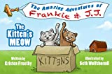 The Kittens Meow: Childrens Picture Book (The Adventures of Frankie & J.J.)