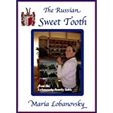The Russian Sweet Tooth: Delicious Russian American Dessert Recipes (The Lobanovsky Family Table Book 2)