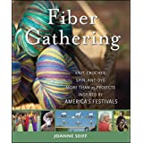 Fiber Gathering: Knit, Crochet, Spin, and Dye More than 25 Projects Inspired by America's Festivals ~ Joanne Seiff