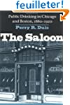 The Saloon: Public Drinking in Chicag...
