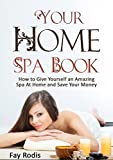 Your Home Spa Book: How to Give Yourself an Amazing Spa at Home and Save Your Money , Organic Treatments for Healthy and Younger-Looking Skin, Hair and Nails (Home Spa Organic Books)