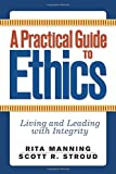 A Practical Guide to Ethics: Living and Leading with Integrity