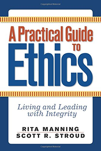 A Practical Guide to Ethics: Living and Leading with...