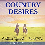 Country Desires: Collins Ranch, Book 2 | Ana Vela