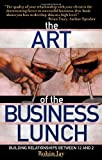 Robin Jay Art of the Business Lunch: Building Relationships Between 12 and 2
