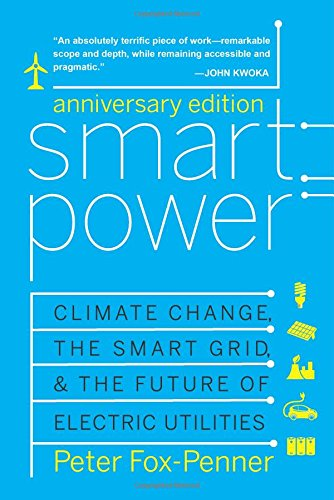 Smart Power Anniversary Edition: Climate Change, The Smart Grid, And The Future Of Electric Utilities