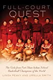 img - for Full-Court Quest: The Girls from Fort Shaw Indian School, Basketball Champions of the World book / textbook / text book