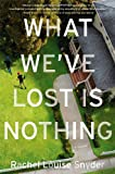 What We've Lost Is Nothing A Novel by Rachel Louise Snyder