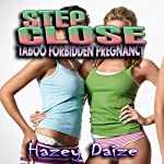 Step Close: Taboo Forbidden Pregnancy Erotica | Hazey Daize