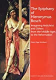 img - for The Epiphany of Hieronymus Bosch: Imagining Antichrist and Others from the Middle Ages to the Reformation (Studies in Medieval and Early Renaissance Art History) book / textbook / text book