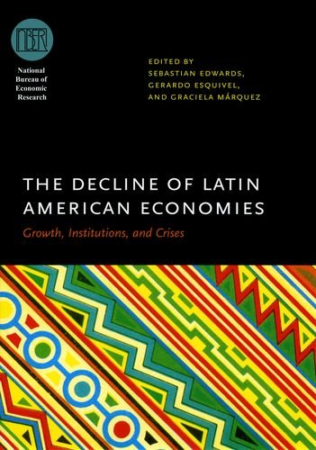 The Decline of Latin American Economies: Growth, Institutions, and Crises (National Bureau of Economic Research Conferen