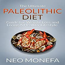 The Ultimate Paleolithic Diet Guide for Weight Loss and Living a Healthy Lifestyle (       UNABRIDGED) by Neo Monefa Narrated by Russell Stamets