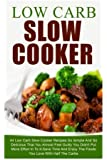 Low Carb Slow Cooker: 44 Low Carb Slow Cooker Recipes So Simple And So Delicious That You Almost Feel Guilty You Didn't Put More Effort In To It-Save ... Beginners, Low Carb Living, Crockpot Meals)