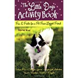 The Little Dogs&#39; Activity Book: Fun and Frolic for a Fit Four-Legged Friendby Deborah Wood