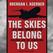 The Skies Belong to Us: Love and Terror in the Golden Age of Hijacking UNABRIDGED by Brendan I. Koerner Narrated by Rob Shapiro