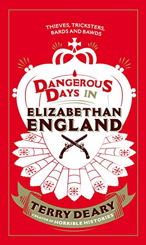 Terry Deary - Dangerous Days in Elizabethan England: Glitzy Gold, Wicked Weed and Priceless Potatoes