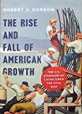 The Rise and Fall of American Growth: The U.S. Standard of Living since the Civil War (The Princeton Economic History of the Western World)