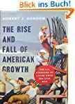 Rise and Fall of American Growth: The...