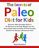 The Secrets of Paleo Diet for Kids: Discover Why Everyday Paleo is so effective to the Safe Weight Loss for Overweight Kids, Include 29 Kids Friendly Gluten Free Recipes and Success Plan