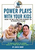 15 Minute Power Plays With Your Kids: How To Be A Better Parent In 15 Minutes A Day (English Edition)