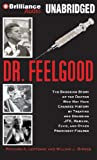 Richard A. Lertzman Dr. Feelgood: The Shocking Story of the Doctor Who May Have Changed History by Treating and Drugging JFK, Marilyn, Elvis, and Other