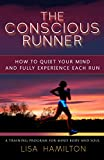The Conscious Runner: How to Quiet Your Mind and Fully Experience Each Run