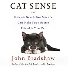 Cat Sense: How the New Feline Science Can Make You a Better Friend to Your Pet (       UNABRIDGED) by John Bradshaw Narrated by Graeme Malcolm