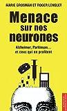 Menace sur nos neurones: Alzheimer, Parkinson... et ceux qui en profitent