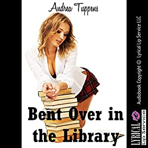 Bent Over in the Library: I Gave Up My Backdoor in Public! Audiobook