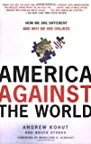Book cover for America Against the World: How We Are Different and Why We Are Disliked