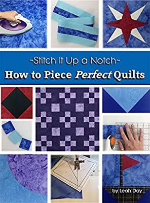 How to Piece Perfect Quilts (Stitch It Up a Notch Book 1)
