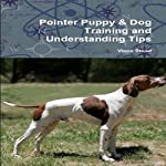 Pointer Puppy: Dog Training and Understanding Tips | Vince Stead
