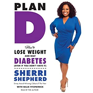 Plan D: How to Lose Weight and Beat Diabetes (Even If You Don't Have It) | [Sherri Shepherd]