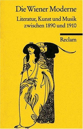 Die Wiener Moderne: Literatur, Kunst und Musik zwischen 1890 und 1910