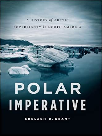 Polar Imperative: A History of Arctic Sovereignty in North America