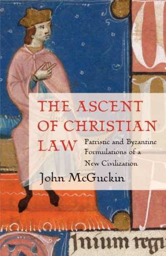 Ascent of Christian Law: Patristic and Byzantine Formulations of a New Civilization, John Mcguckin