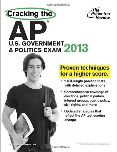 Cracking the AP U.S. Government & Politics Exam, 2013 Edition (College Test Preparation)