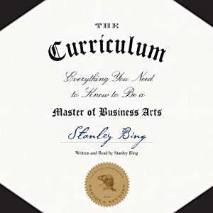 The Curriculum: Everything You Need to Know to Be a Master of Business Arts | [Stanley Bing]