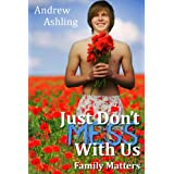 Just Don't Mess With Us: Family Matters ~ Andrew Ashling