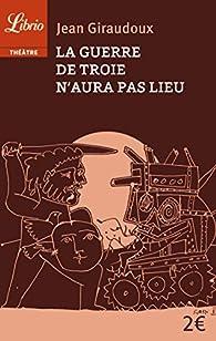 La Guerre de Troie n'aura pas lieu par Jean Giraudoux